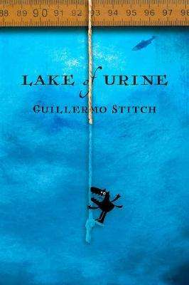 Cover of Lake of Urine: A Love Story - Guillermo Stitch - 9781944697945
