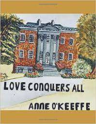Cover of Love Conquers All - Anne O'Keeffe - 9781973461715
