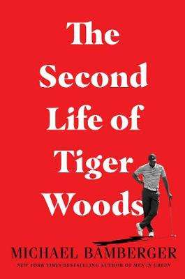 Cover of The Second Life of Tiger Woods - Michael Bamberger - 9781982122829
