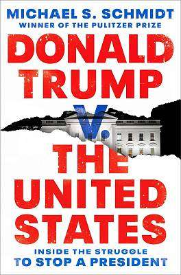 Cover of Donald Trump v. The United States: Inside the Struggle to Stop a President - Michael S. Schmidt - 9781984854667