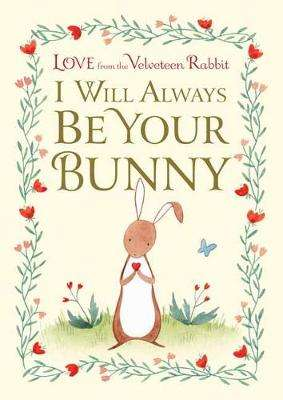 Cover of I Will Always Be Your Bunny: Love From the Velveteen Rabbit - Frances Gilbert - 9781984893413