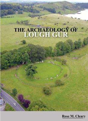 Cover of The Archaeology of Lough Gur - Rose Cleary - 9781999790974