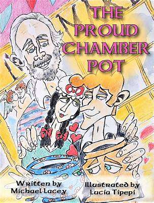 Cover of The Proud Chamber Pot - Lacey, Michael & Tripepi, Lucia - 9781999861469