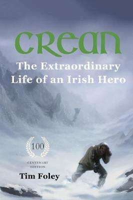 Cover of Crean - The Extraordinary Life of an Irish Hero - Tim Foley - 9781999918958