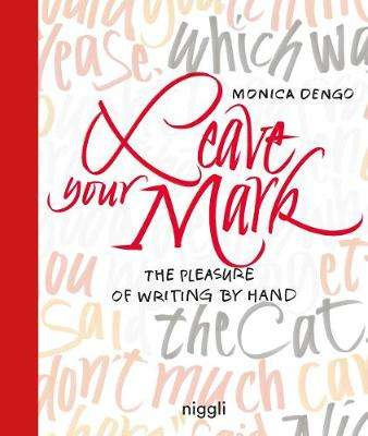Cover of Leave Your Mark: The Pleasure of Writing by Hand - Monica Dengo - 9783721209983