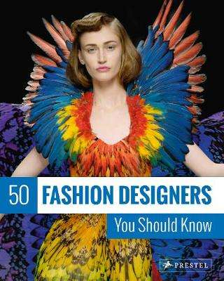 Cover of 50 FASHION DESIGNERS YOU SHOULD KNOW - Simone Werle - 9783791385891