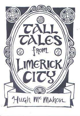 Cover of Tall Tales from Limerick City - Hugh McMahon - 9786100000188