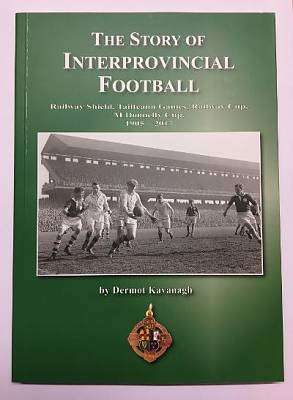 Cover of The Story of Interprovincial Football 1905 - 2017 - Dermot Kavanagh - 9786100001109