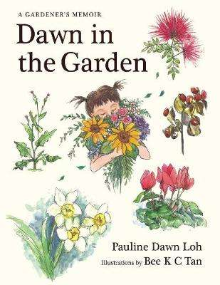 Cover of Dawn in the Garden: A Gardener's Memoir - Pauline Dawn Loh - 9789811429194