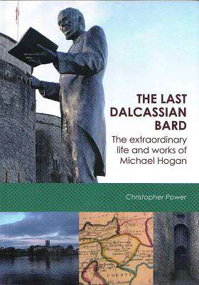 Cover of The Last Dalcassian Bard: The Extraordinary Life and Works of Michael Hogan - Christopher Power - XP1799
